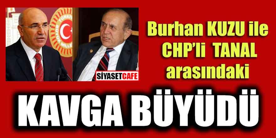 Burhan Kuzu ile CHP'li Tanal arasındaki kavga büyüdü
