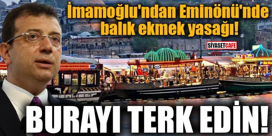 İmamoğlu'ndan Eminönü'nde balık ekmek yasağı! Burayı terk edin