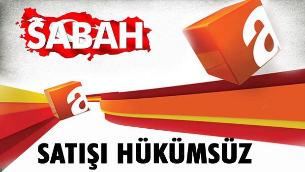 Sabah-ATV'nin satışı hükümsüzdür!