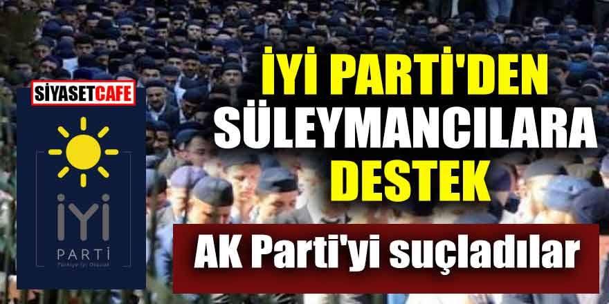 İYİ Parti'den Süleymancılara destek! AK Parti'yi suçladılar