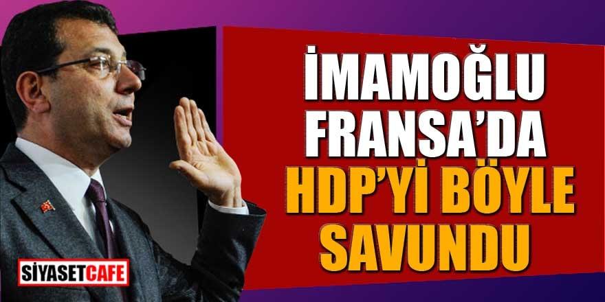 İmamoğlu Fransa'da HDP'yi böyle savundu