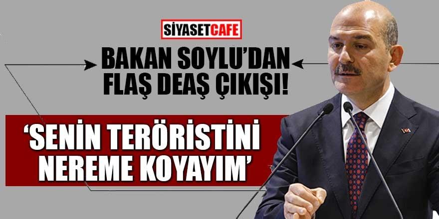 """Bakan Soylu'dan flaş DEAŞ çıkışı! """"Senin teröristini nereme koyayım"""""""
