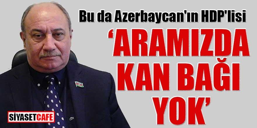 "Bu da Azerbaycan'ın HDP'lisi ""Aramızda kan bağı yok!"""