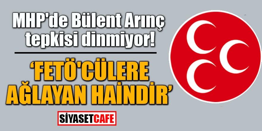 MHP'de Bülent Arınç tepkisi dinmiyor! FETÖ'cülere ağlayan haindir