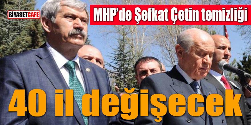 MHP'de Şefkat Çetin temizliği: 40 il değişecek!