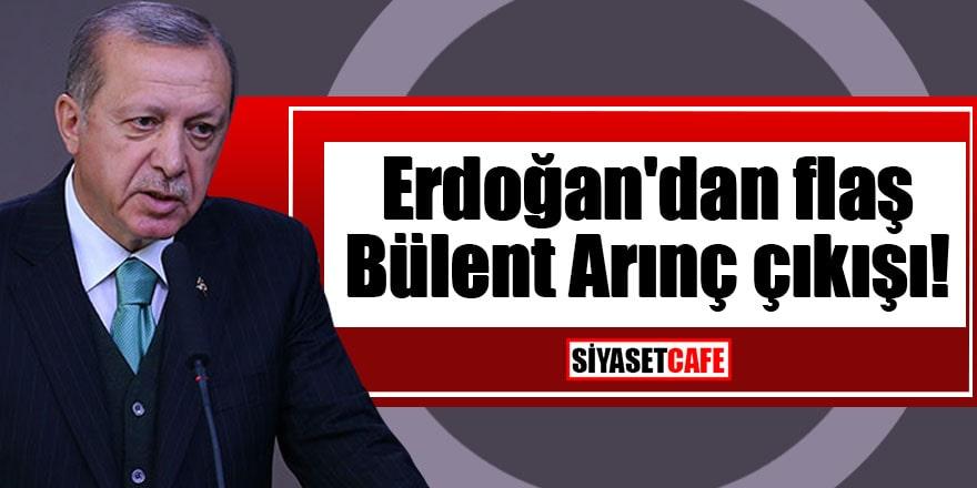 Erdoğan'dan flaş Bülent Arınç çıkışı!