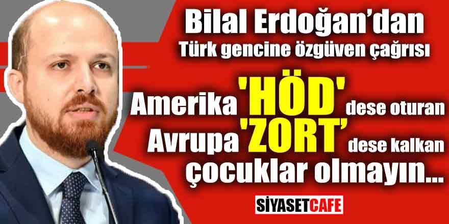 """Bilal Erdoğan'dan Türk gencine özgüven çağrısı: """"Avrupa höd deyince oturan, ABD zort deyince kalkan.."""""""
