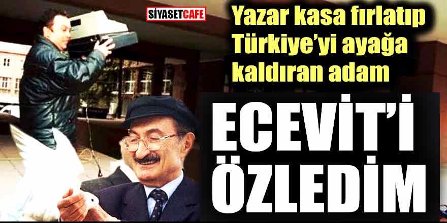 """Ecevit'e yazar kasa fırlatmıştı: Ölüm yıl dönümünde """"özledim"""" dedi"""