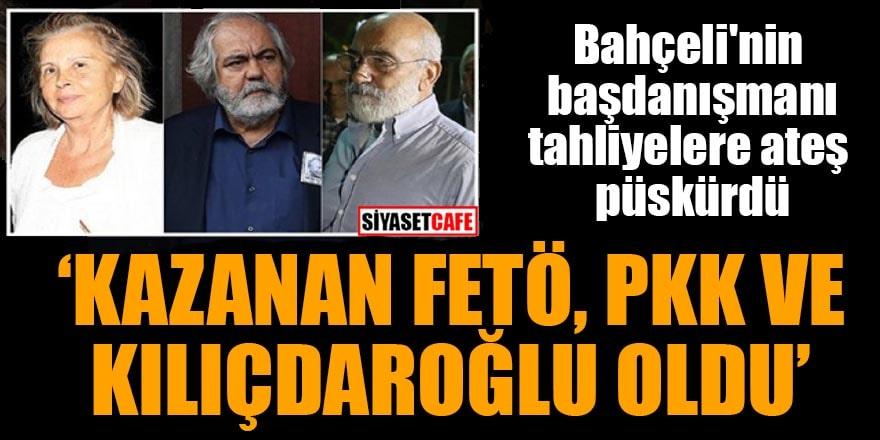 """Bahçeli'nin başdanışmanı tahliyelere ateş püskürdü """"Kazanan FETÖ, PKK ve Kılıçdaroğlu oldu"""""""