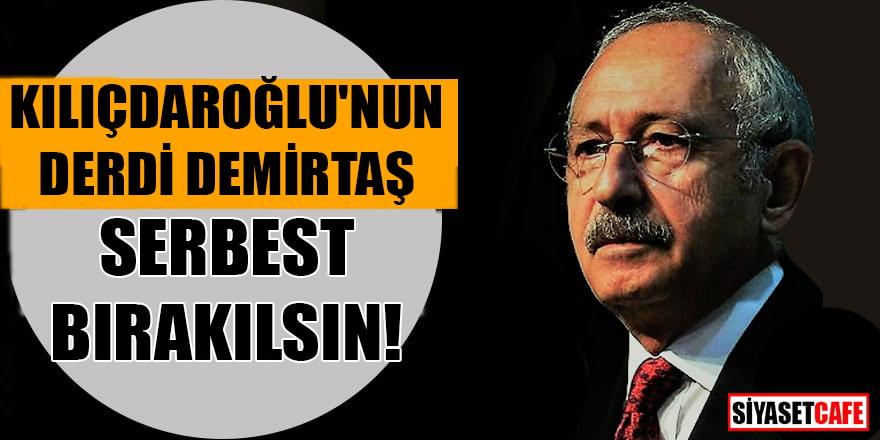 Kılıçdaroğlu'nun derdi Demirtaş: Serbest bırakılsın!