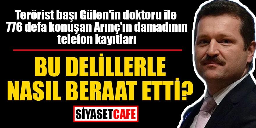 Terörist başı Gülen'in doktoru ile 776 defa konuşan Arınç'ın damadının telefon kayıtları