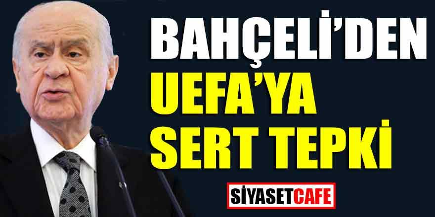 Devlet Bahçeli'den UEFA tepkisi