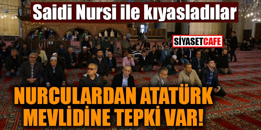 Nurculardan Atatürk Mevlidine tepki var! Saidi Nursi ile kıyasladılar