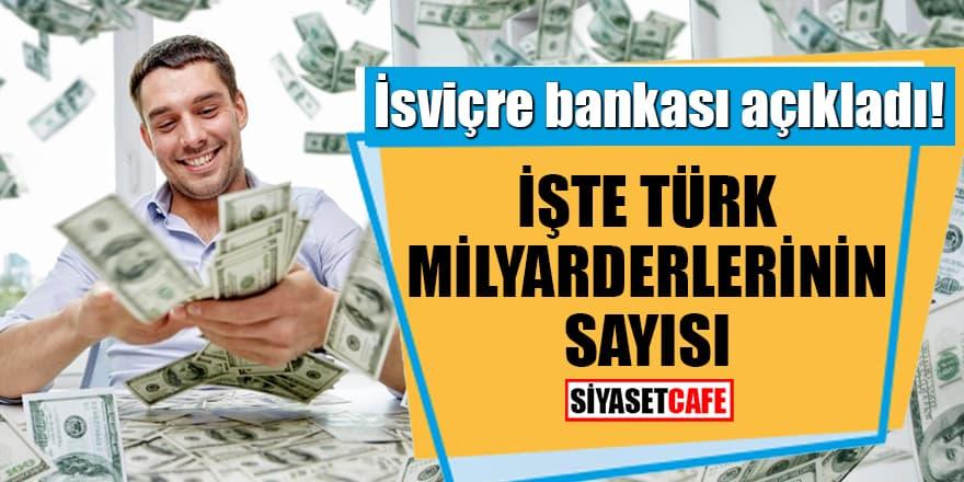 İsviçre bankası açıkladı! İşte Türk milyarderlerinin sayısı