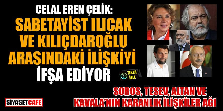 Celal Eren Çelik Kılıçdaroğlu ve Ilıcak arasındaki ilişkiyi deşifre etti
