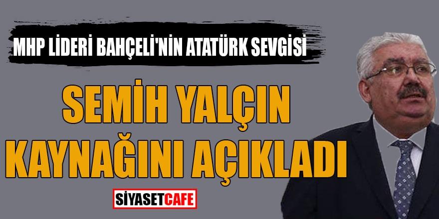 MHP Lideri Bahçeli'nin Atatürk sevgisi! Semih Yalçın kaynağını açıkladı