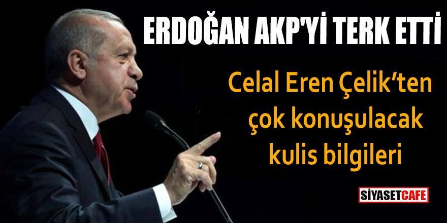 Erdoğan AKP'yi terk etti, Celal Eren Çelik yazdı