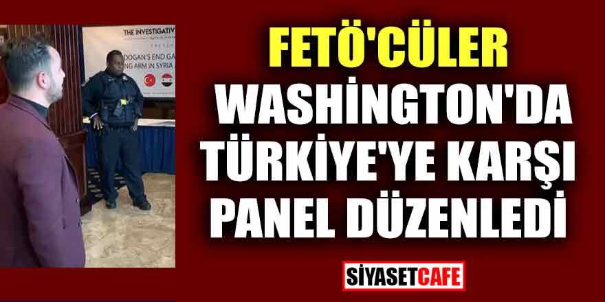 FETÖ'cüler Washington'da Türkiye'ye karşı panel düzenledi!