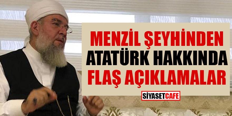 Menzil şeyhinden Atatürk hakkında flaş açıklamalar