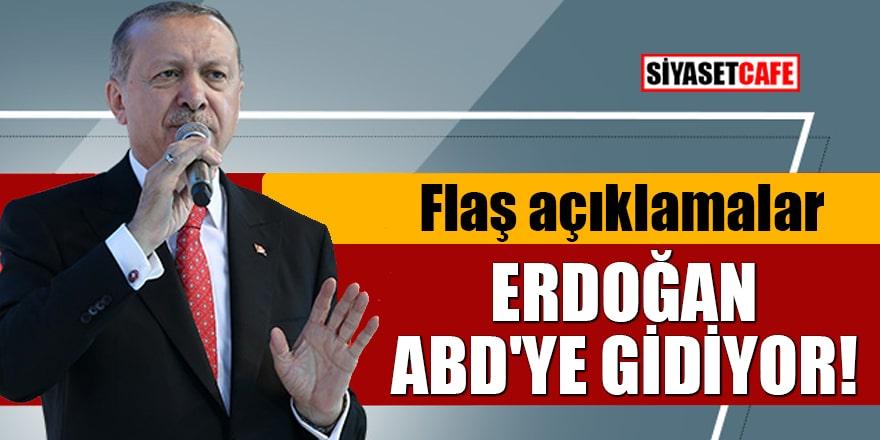 Erdoğan ABD'ye gidiyor! Flaş açıklamalar