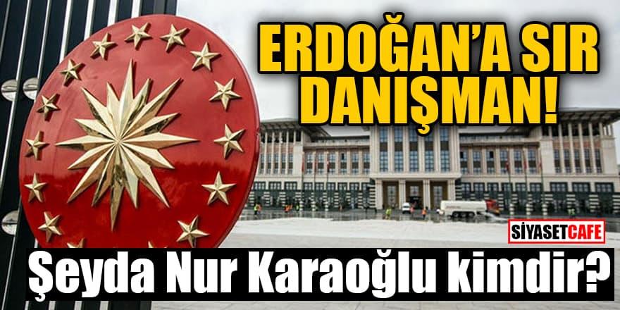 Erdoğan'a sır danışman! Şeyda Nur Karaoğlu kimdir?