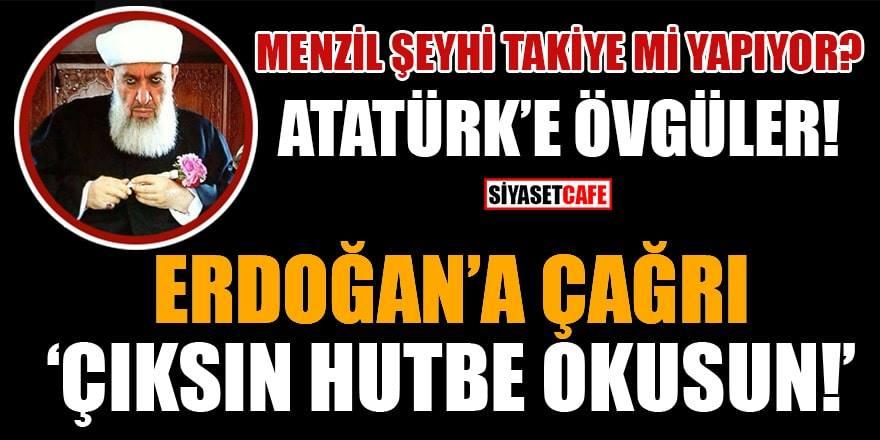 Menzil şeyhinden Atatürk'e övgüler, Erdoğan'a hutbe çağrısı