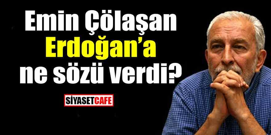 Emin Çölaşan Erdoğan'a ne sözü verdi?