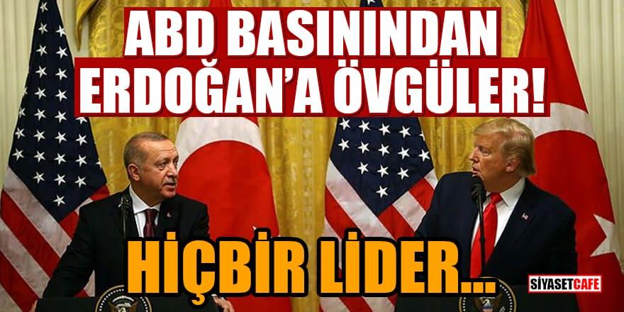 ABD basınından Erdoğan'a övgüler! Hiçbir lider...