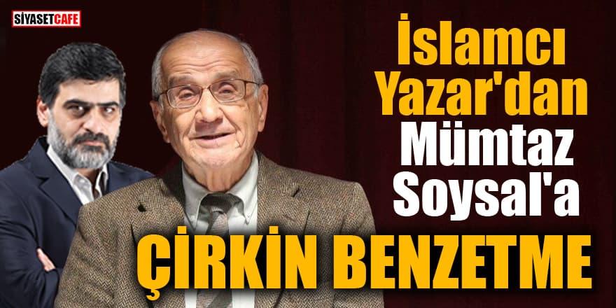 İslamcı Yazar'dan Mümtaz Soysal'a çirkin benzetme