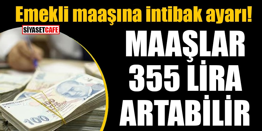 Emekli maaşına intibak ayarı! Maaşlar 355 lira artabilir