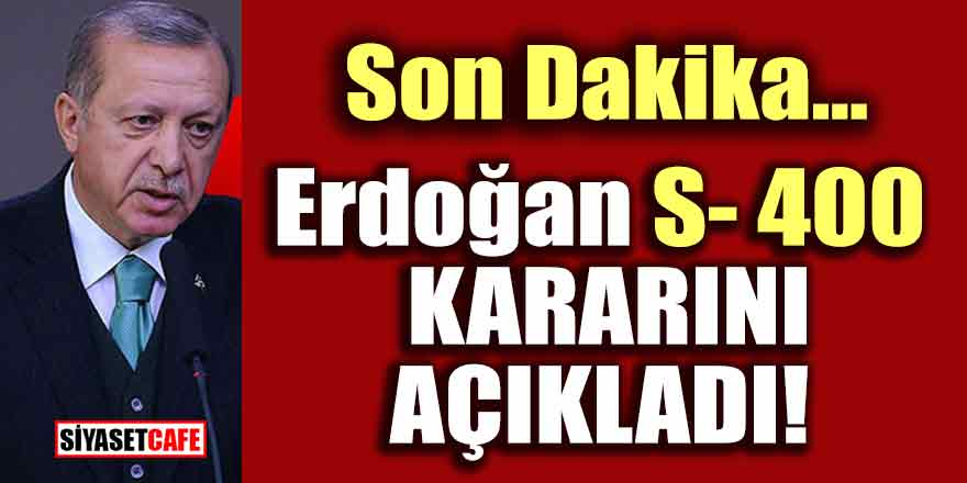 Erdoğan'dan net mesaj: S-400'den...