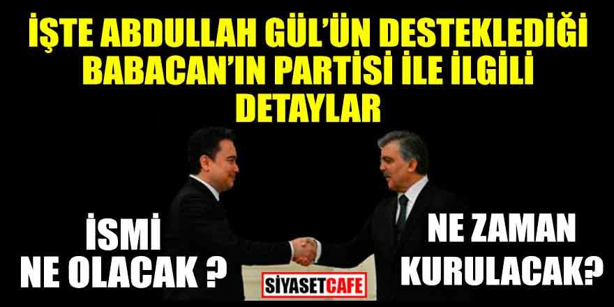 İşte Abdullah Gül'ün desteklediği Babacan'ın partisi ile ilgili detaylar!