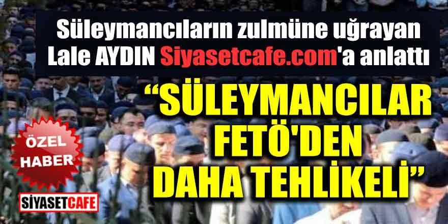 Süleymancıların zulmüne uğrayan Lale Aydın konuştu: Fetö'den daha tehlikeliler