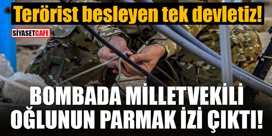 Terörist besleyen tek devletiz! Bombada Milletvekili oğlunun parmak izi çıktı!