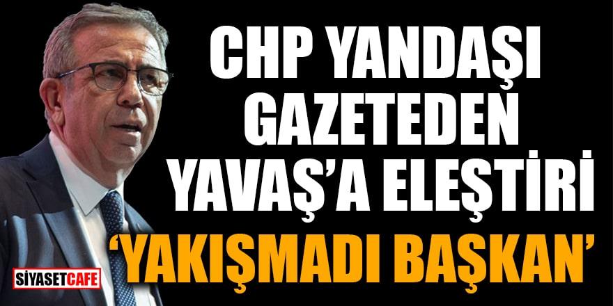 CHP yandaşı gazeteden Yavaş'a eleştiri! 'Yakışmadı Başkan'