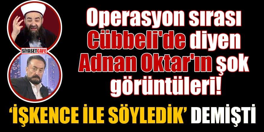Operasyon sırası Cübbeli'de diyen Adnan Oktar'ın şok görüntüleri!