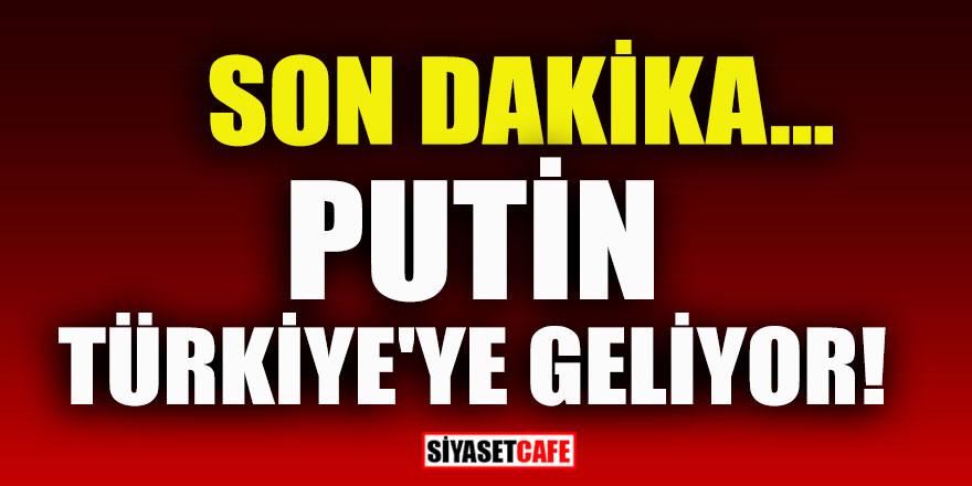 Flaş haber... Putin Türkiye'ye geliyor!