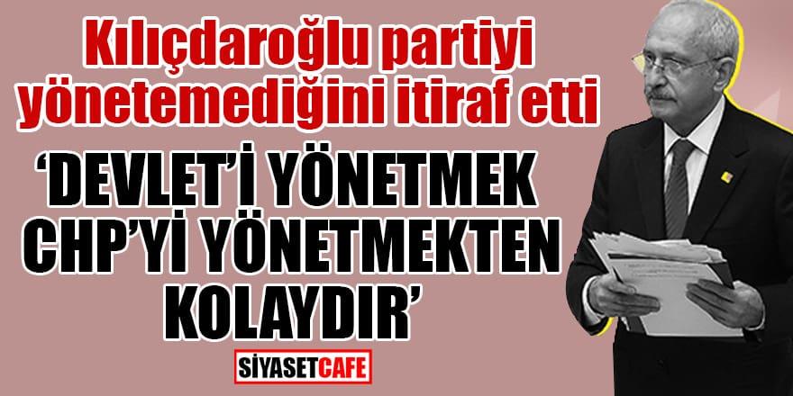 Kılıçdaroğlu: Devlet'i yönetmek CHP'yi yönetmekten kolaydır