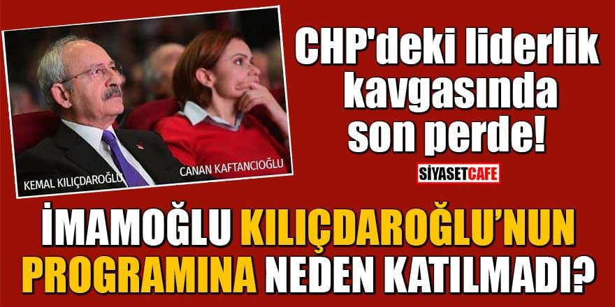 CHP'deki liderlik kavgasında son perde! İmamoğlu Kılıçdaroğlu'nun programına neden katılmadı?