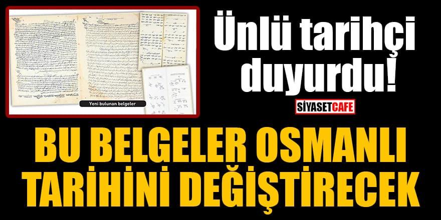 Ünlü tarihçi duyurdu! Bu belgeler Osmanlı tarihini değiştirecek