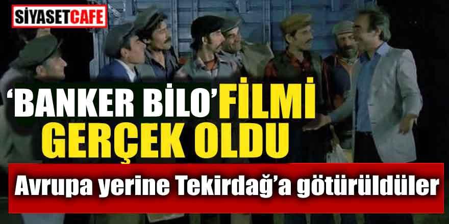 'Banker Bilo' filmi gerçek oldu; Avrupa'ya gideceğiz sanarken...