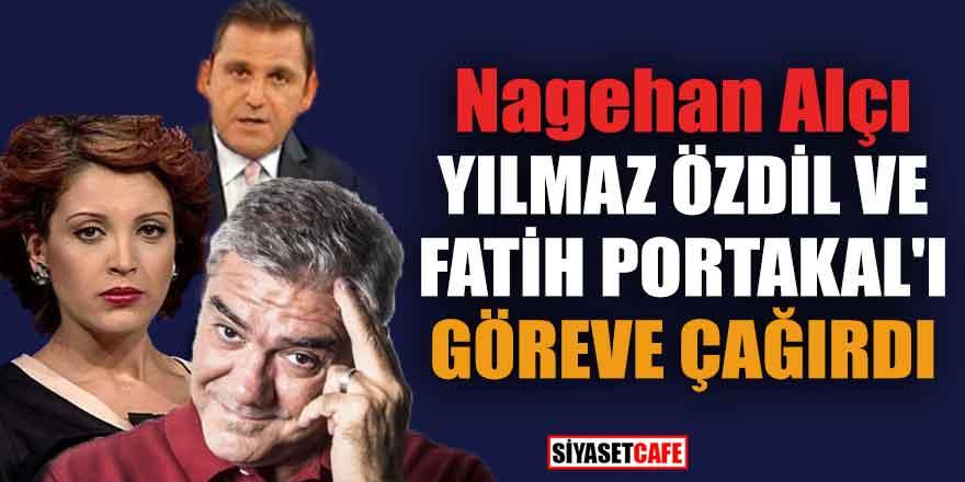 Nagehan Alçı Yılmaz Özdil ve Fatih Portakal'ı göreve çağırdı