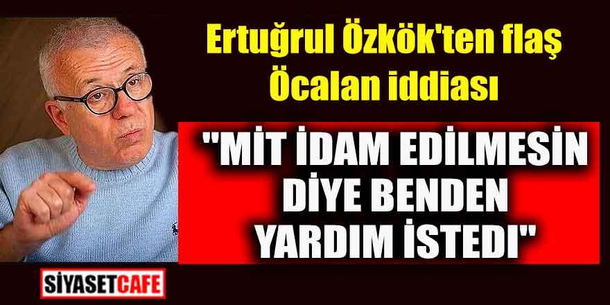 """Ertuğrul Özkök'ten flaş Öcalan iddiası; """"MİT idam edilmesin diye benden yardım istedi"""""""