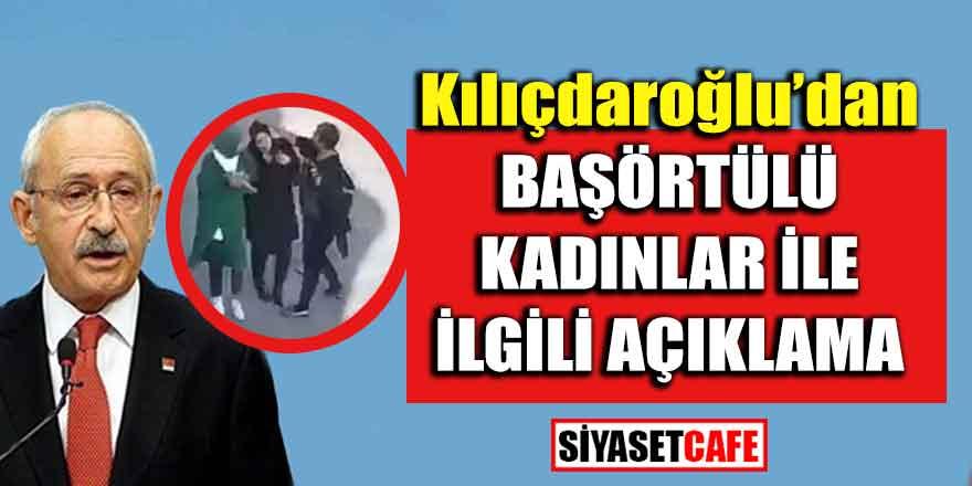 Kılıçdaroğlu'dan başörtülü kadınlar ile ilgili açıklama