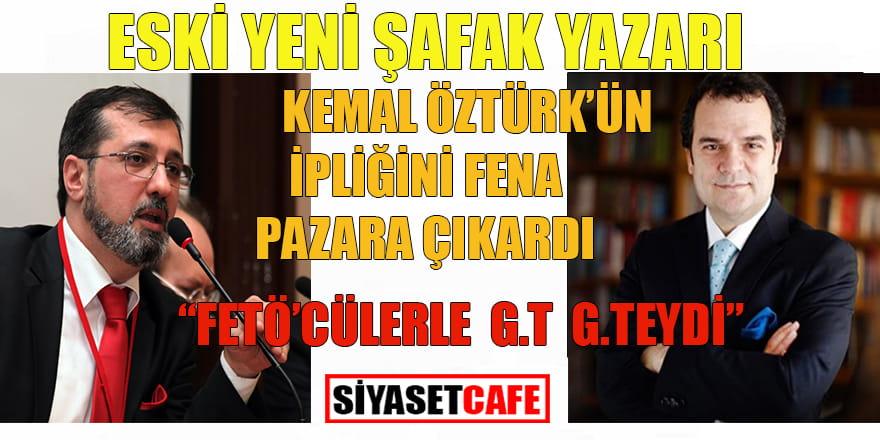"""Eski Yeni Şafak yazarı Kemal Öztürk'ün ipliğini fena pazara çıkardı: """"FETÖ'cülerle g.t g.teydi"""""""