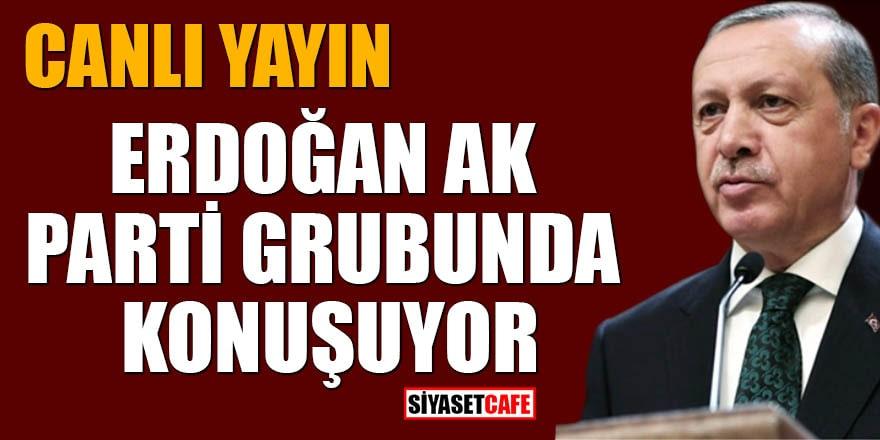 Cumhurbaşkanı Erdoğan Ak Parti grubunda konuşuyor! Canlı yayın