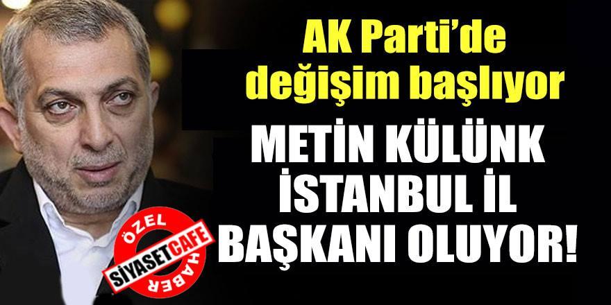 Metin Külünk'ün İstanbul İl Başkanı olacağı iddia edildi