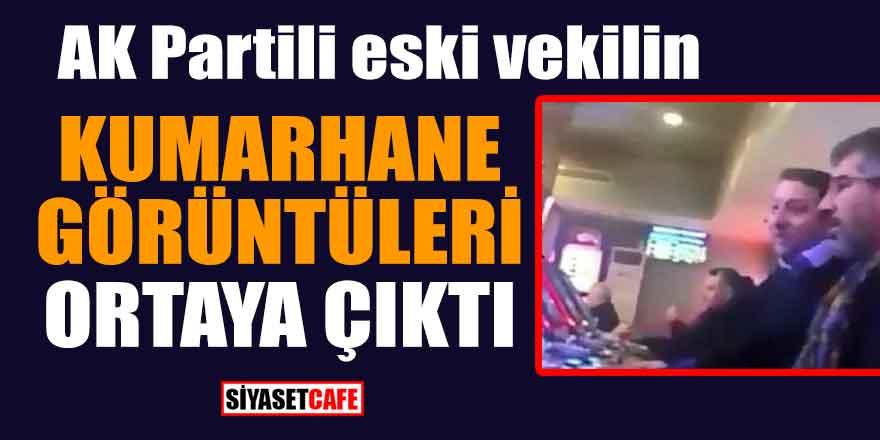 AK Partili eski vekilin kumarhane görüntüleri ortaya çıktı