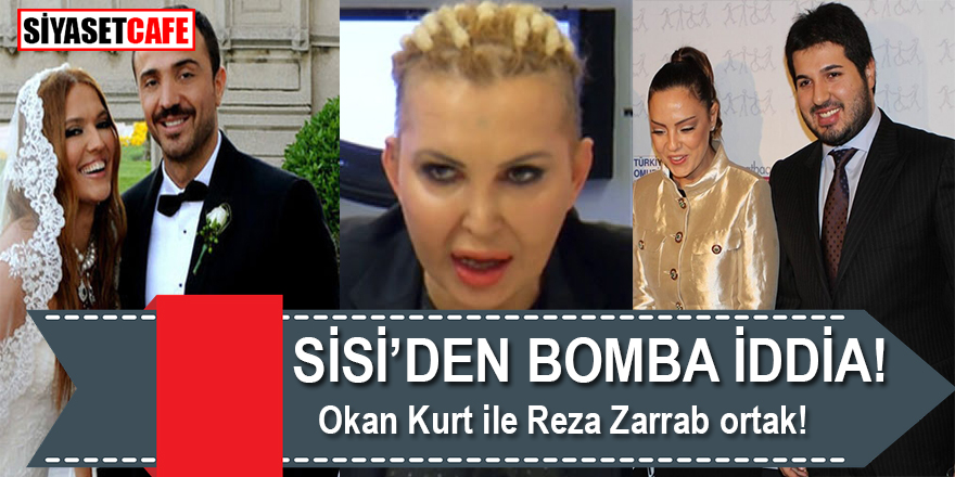 Sisi'den bomba iddia; Okan Kurt ve Reza Zerrab ortak!