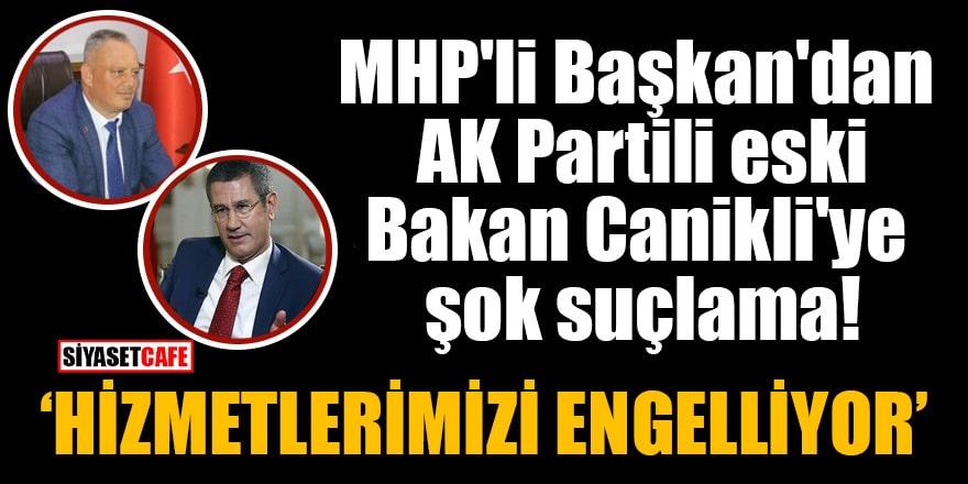 MHP'li Başkan'dan AK Partili eski Bakan Canikli'ye şok suçlama!